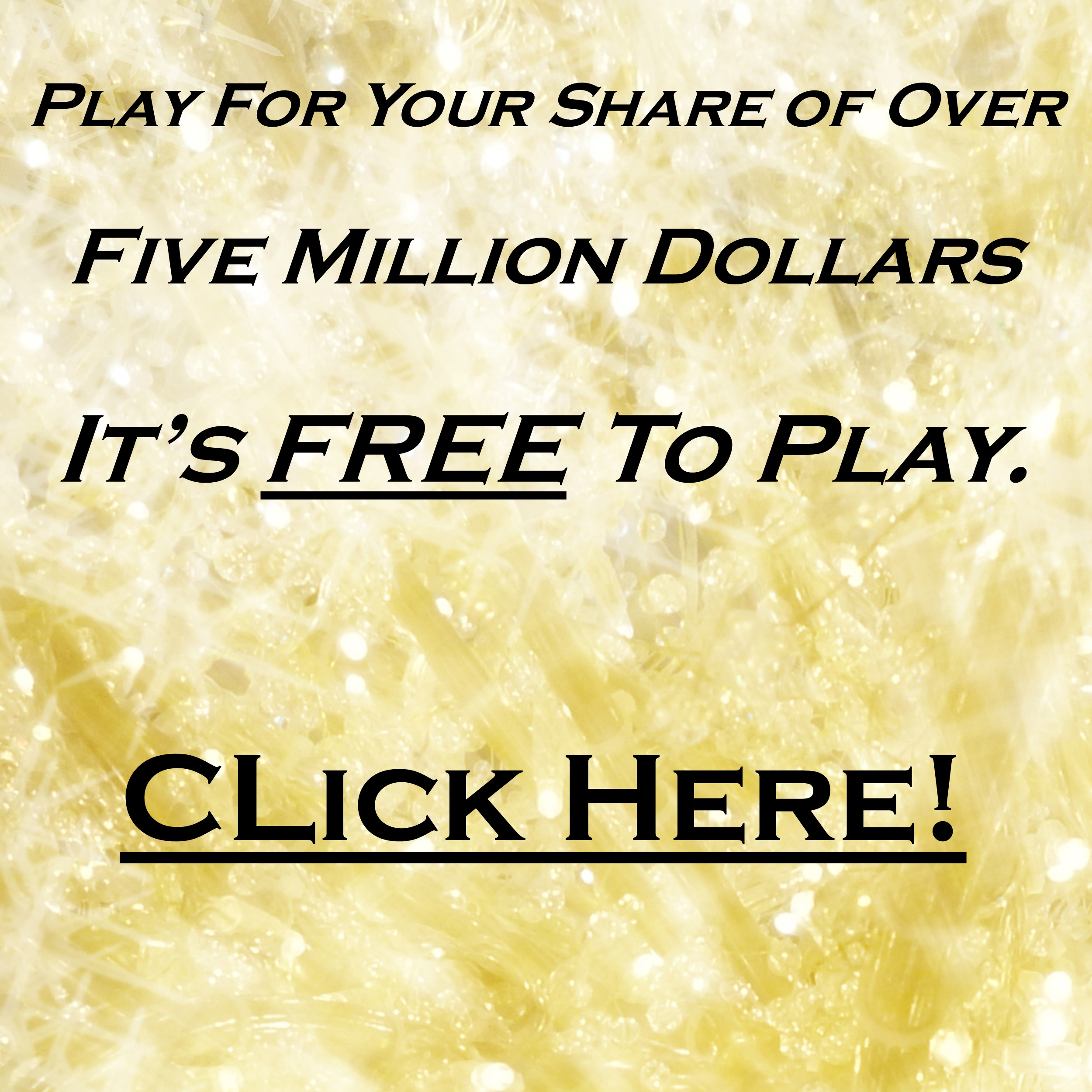Play For More Tha Five Million Dollars